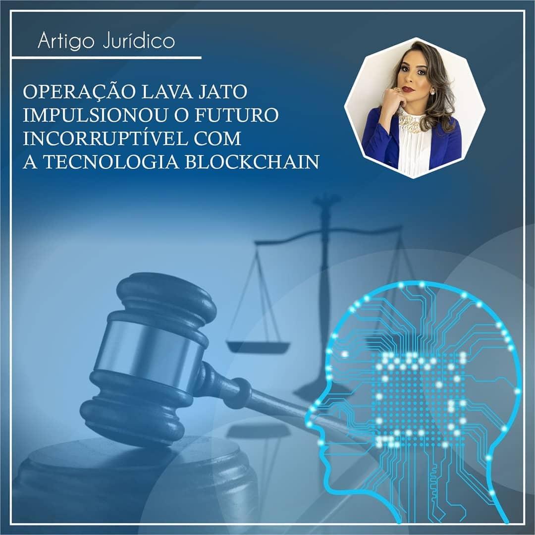 Operação Lava Jato impulsionou o futuro incorruptível com a tecnologia Blockchain
